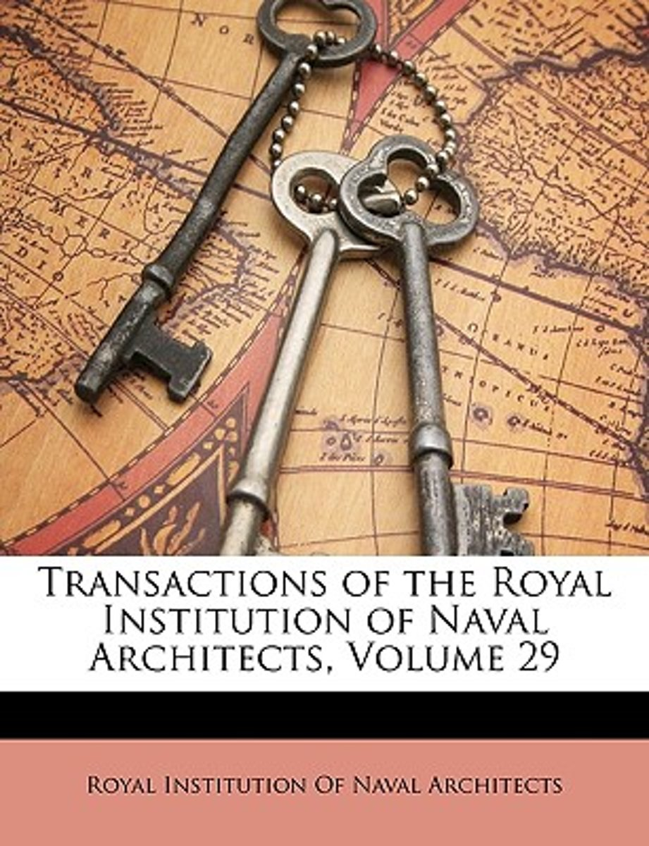 Transactions of the Royal Institution of Naval Architects, Volume 29
