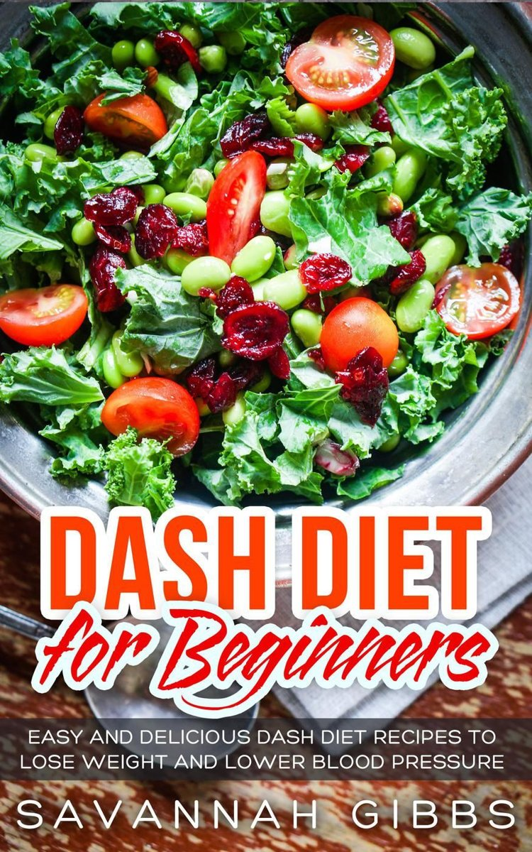 DASH Diet for Beginners: Easy and Delicious DASH Diet Recipes to Lose Weight and Lower Blood Pressure