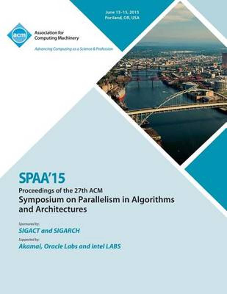 Spaa 15 27th ACM Symposium on Parallelism in Algorithms and Architectures
