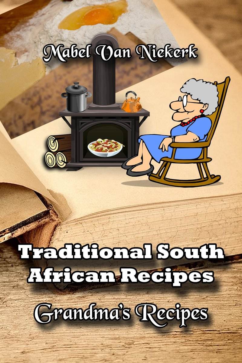 Traditional South African Recipes: Grandma's Recipes