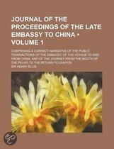 Journal Of The Proceedings Of The Late Embassy To China (Volume 1); Comprising A Correct Narrative Of The Public Transactions Of The Embassy,