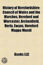 History Of Herefordshire: Council Of Wales And The Marches, Hereford And Worcester, Archenfield, Herla, Ewyas, Hereford Mappa Mundi