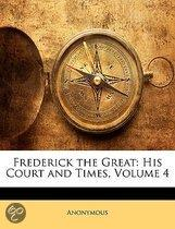 Frederick The Great: His Court And Times, Volume 4