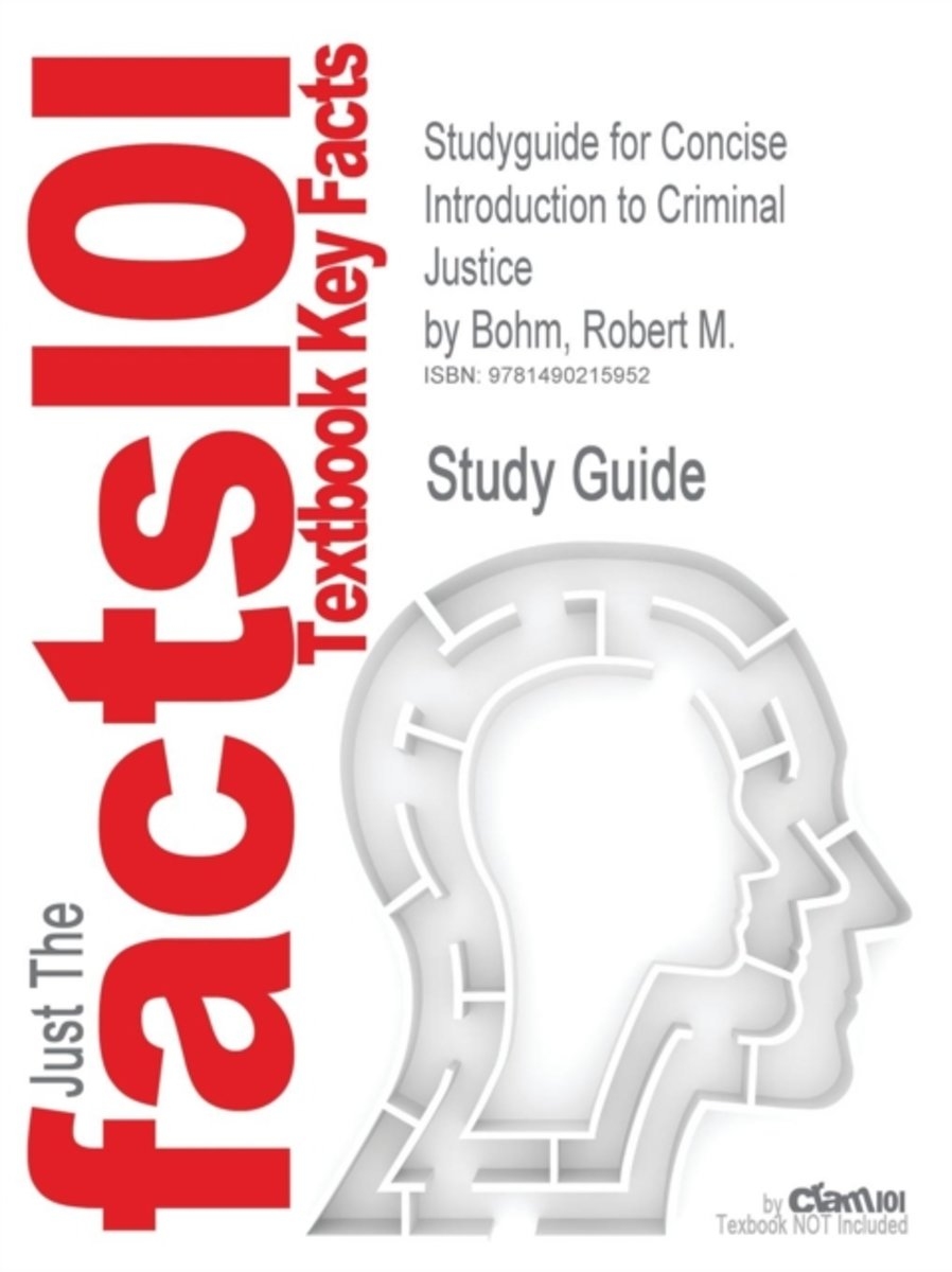 Studyguide for Concise Introduction to Criminal Justice by Bohm, Robert M.