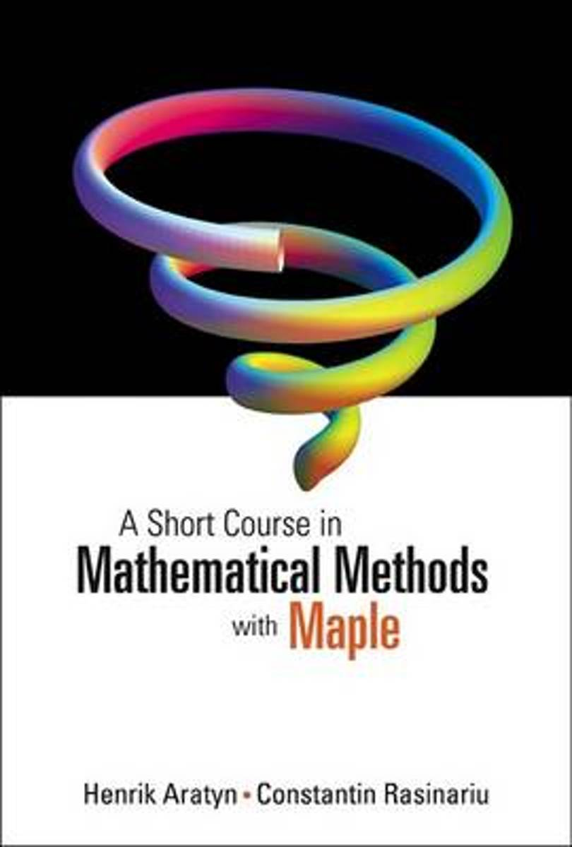 Short Course In Mathematical Methods With Maple, A