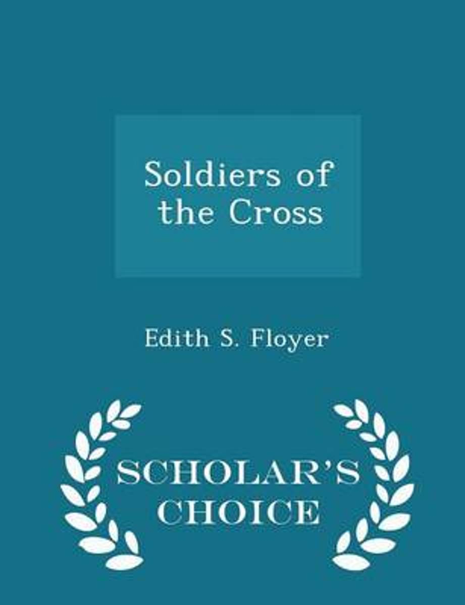 Soldiers of the Cross - Scholar's Choice Edition