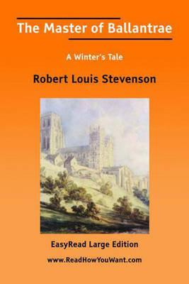 Master Of Ballantrae A Winter'S Tale [Easyread Large Edition]
