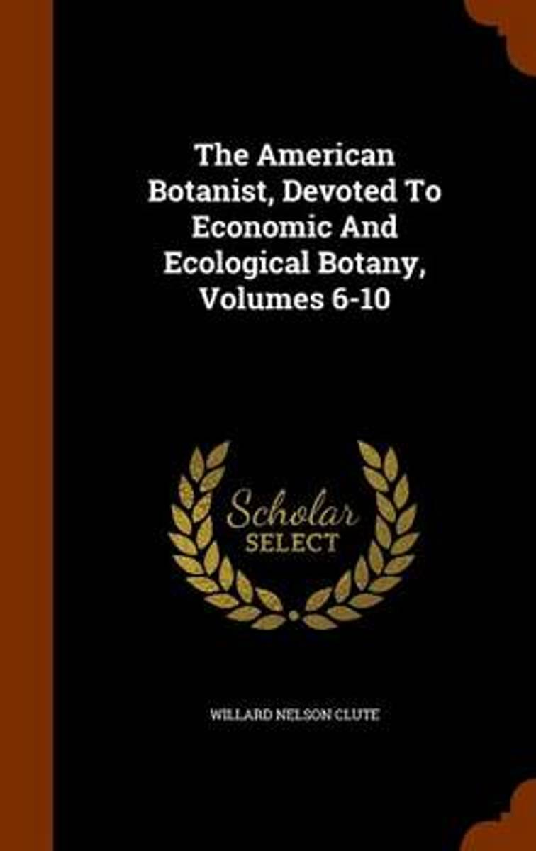 The American Botanist, Devoted to Economic and Ecological Botany, Volumes 6-10