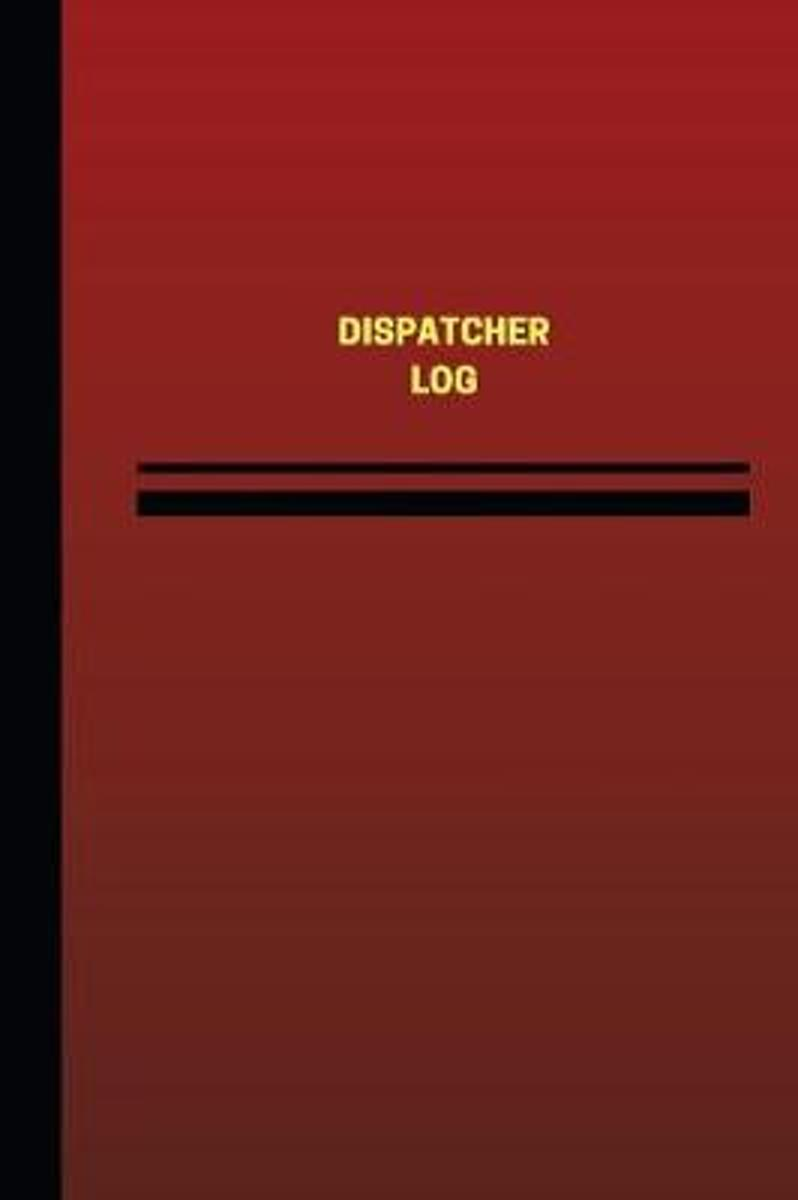 Dispatcher Log (Logbook, Journal - 124 Pages, 6 X 9 Inches)