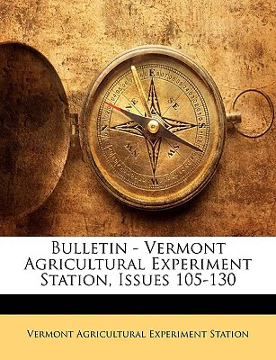 Bulletin - Vermont Agricultural Experiment Station, Issues 105-130