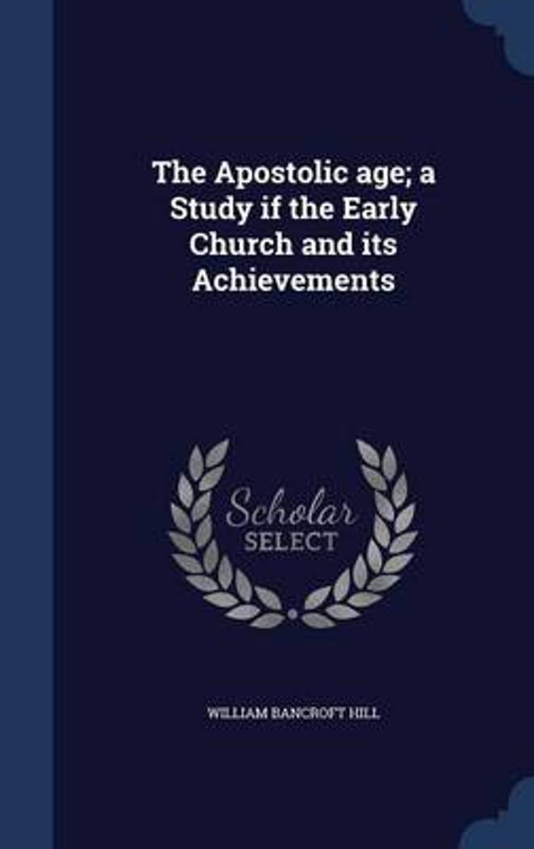 The Apostolic Age; A Study If the Early Church and Its Achievements