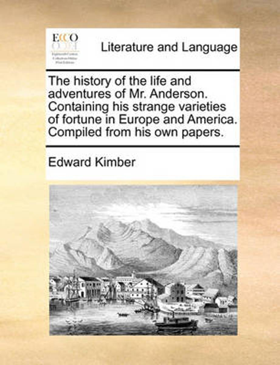 The History of the Life and Adventures of Mr. Anderson. Containing His Strange Varieties of Fortune in Europe and America. Compiled from His Own Papers