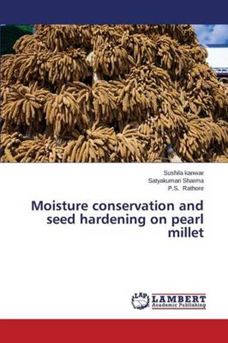 Moisture Conservation and Seed Hardening on Pearl Millet