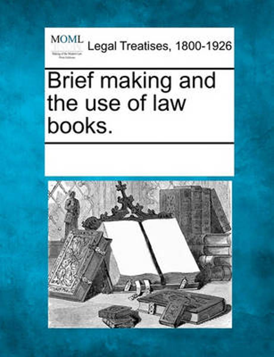 Brief Making and the Use of Law Books.