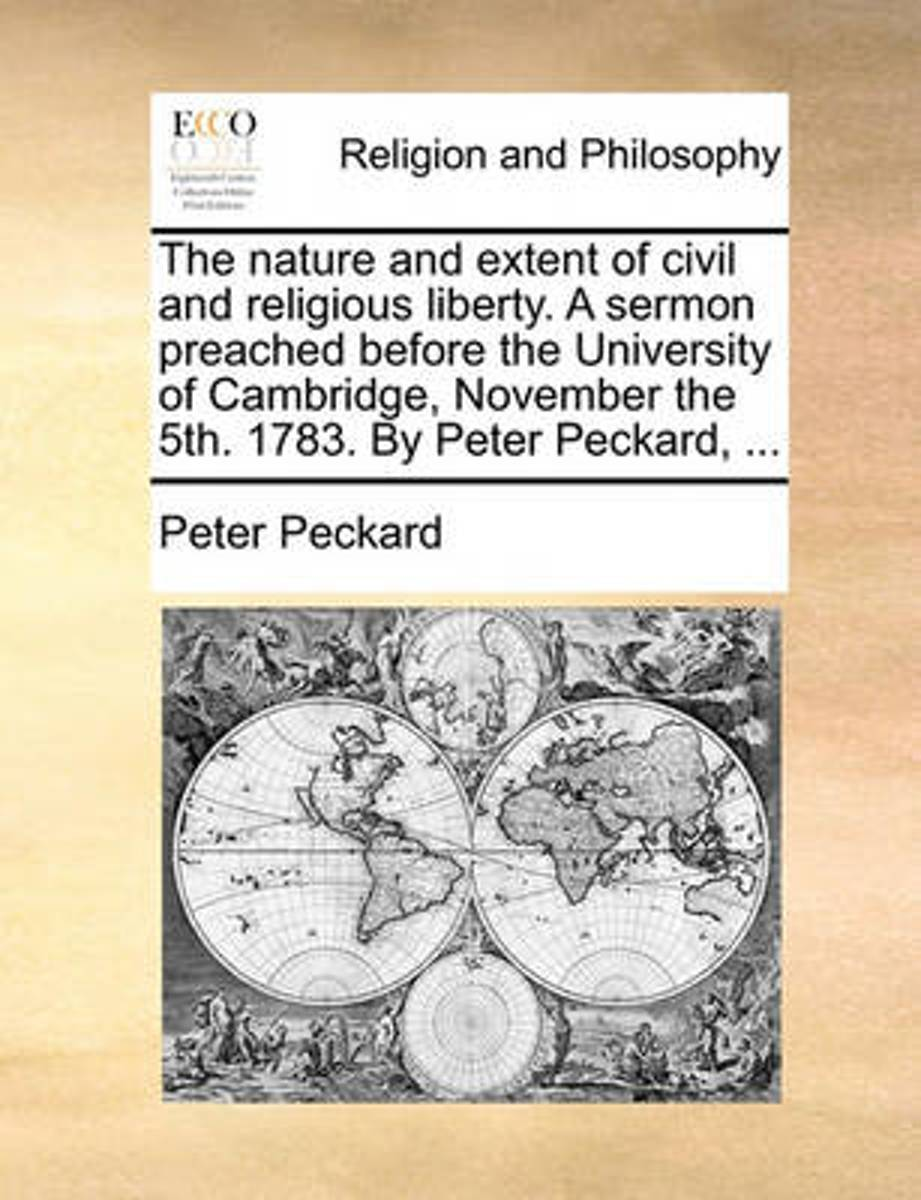 The Nature and Extent of Civil and Religious Liberty. a Sermon Preached Before the University of Cambridge, November the 5th. 1783. by Peter Peckard, ...