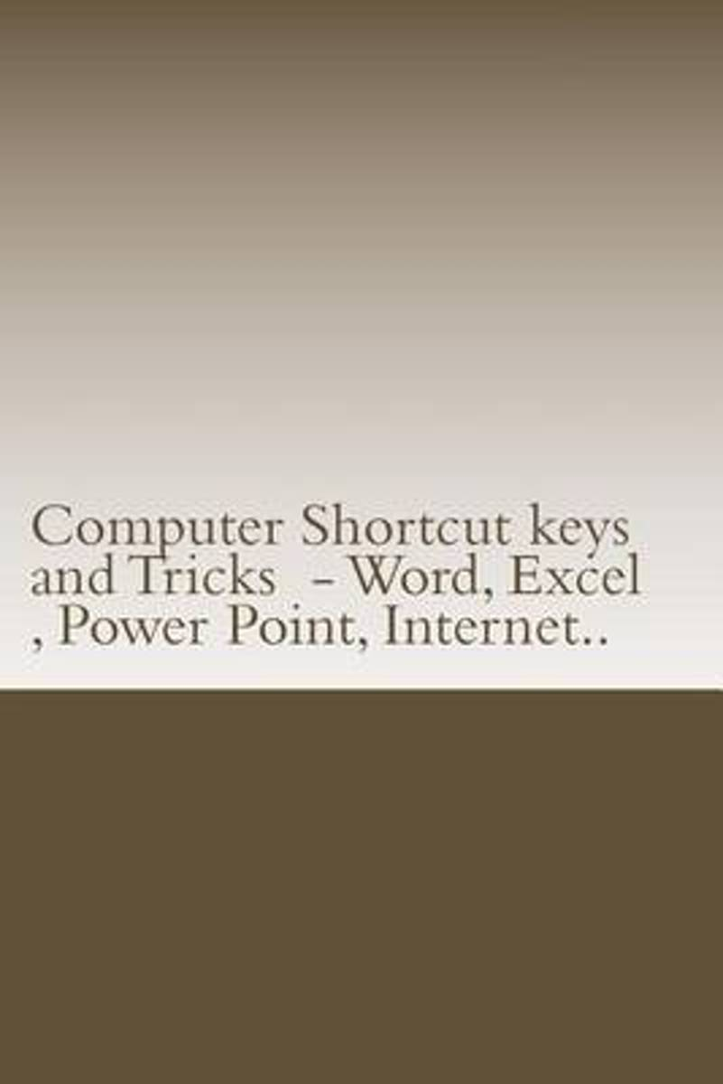 Computer Shortcut Keys and Tricks - Word, Excel, Power Point, Internet..
