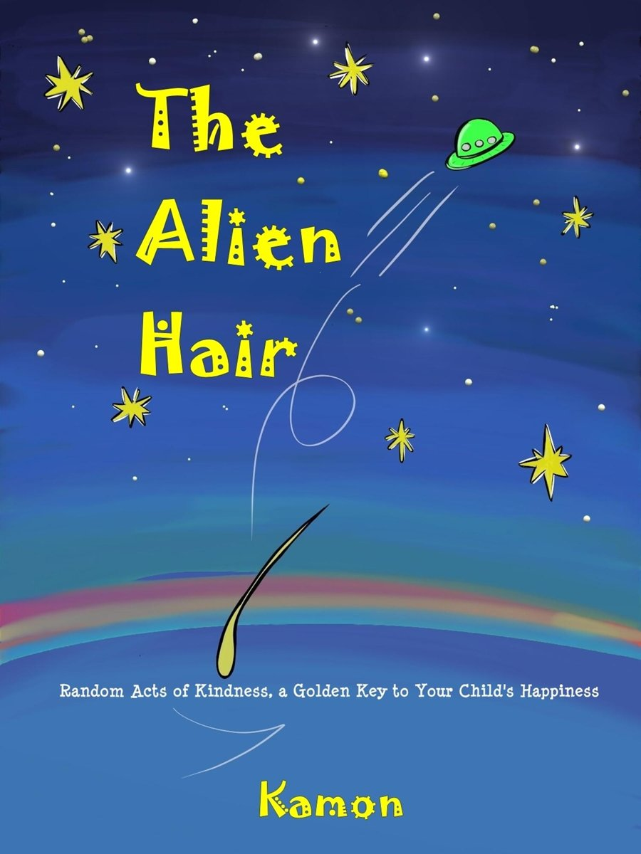 The Alien Hair: Random Acts of Kindness, a Golden Key to Your Child's Happiness