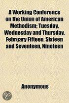 a Working Conference on the Union of American Methodism; Tuesday, Wednesday and Thursday, February Fifteen, Sixteen and Seventeen, Nineteen