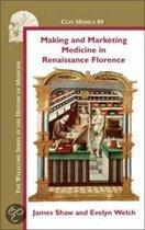 Making and Marketing Medicine in Renaissance Florence.