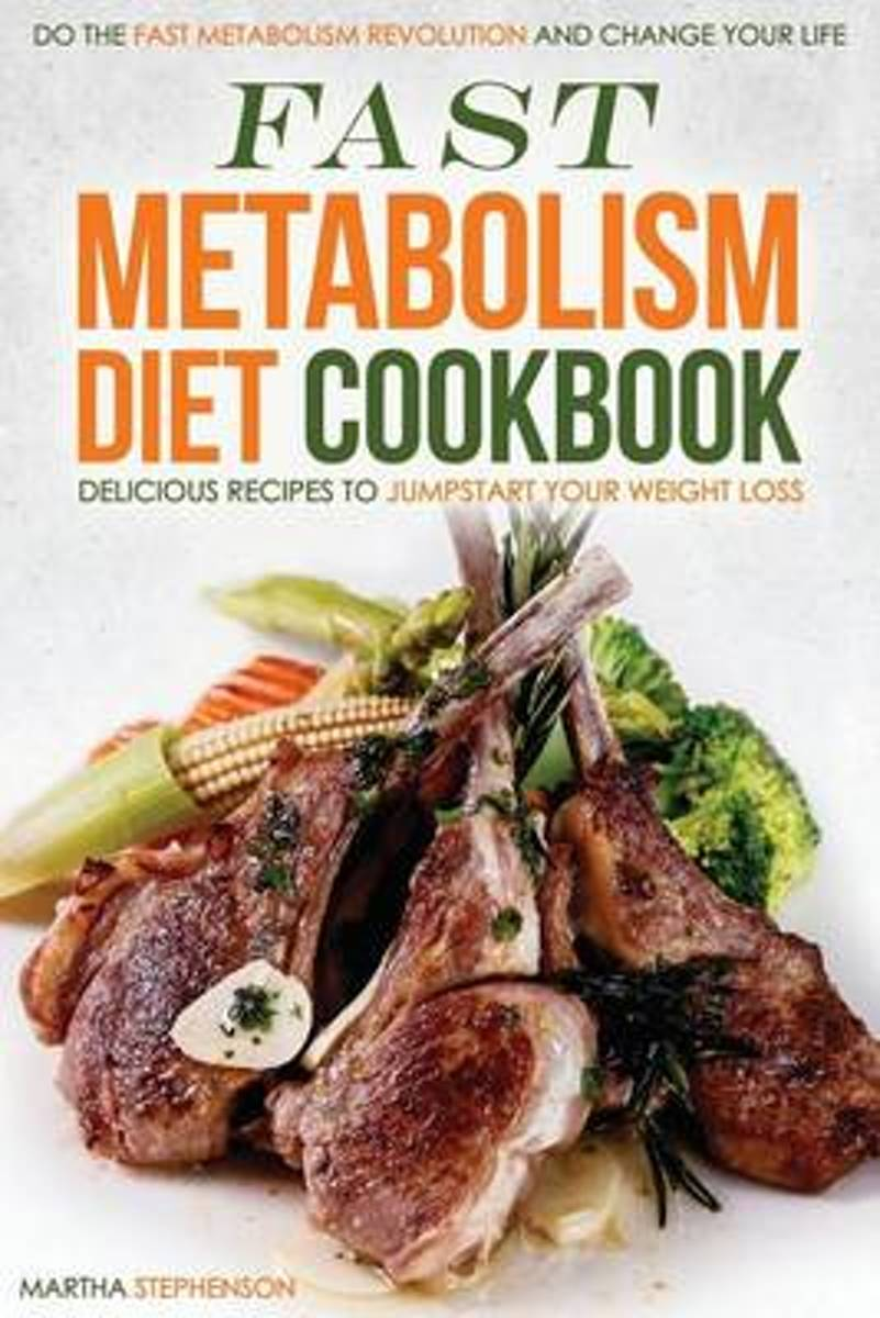 Fast Metabolism Diet Cookbook - Delicious Recipes to Jumpstart Your Weight Loss