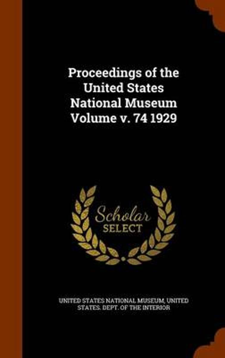 Proceedings of the United States National Museum Volume V. 74 1929