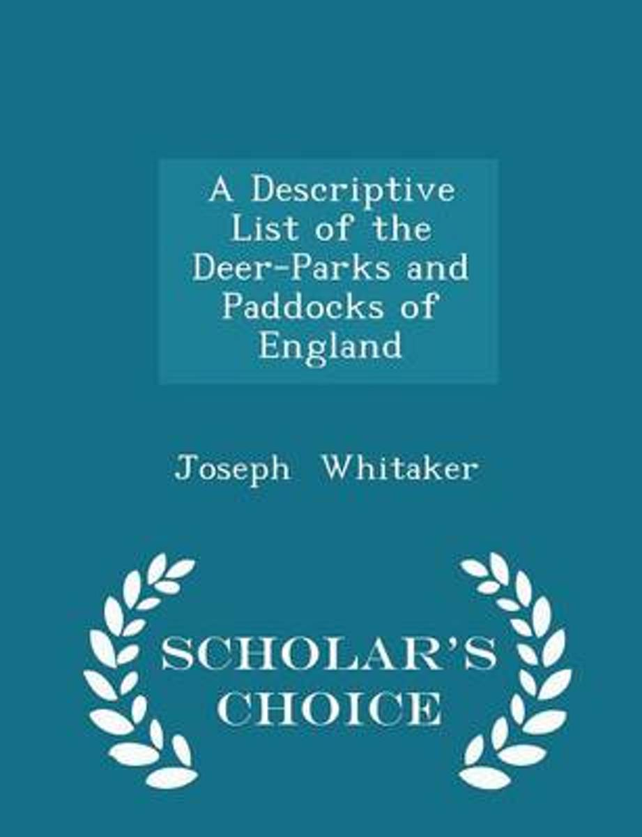 A Descriptive List of the Deer-Parks and Paddocks of England - Scholar's Choice Edition