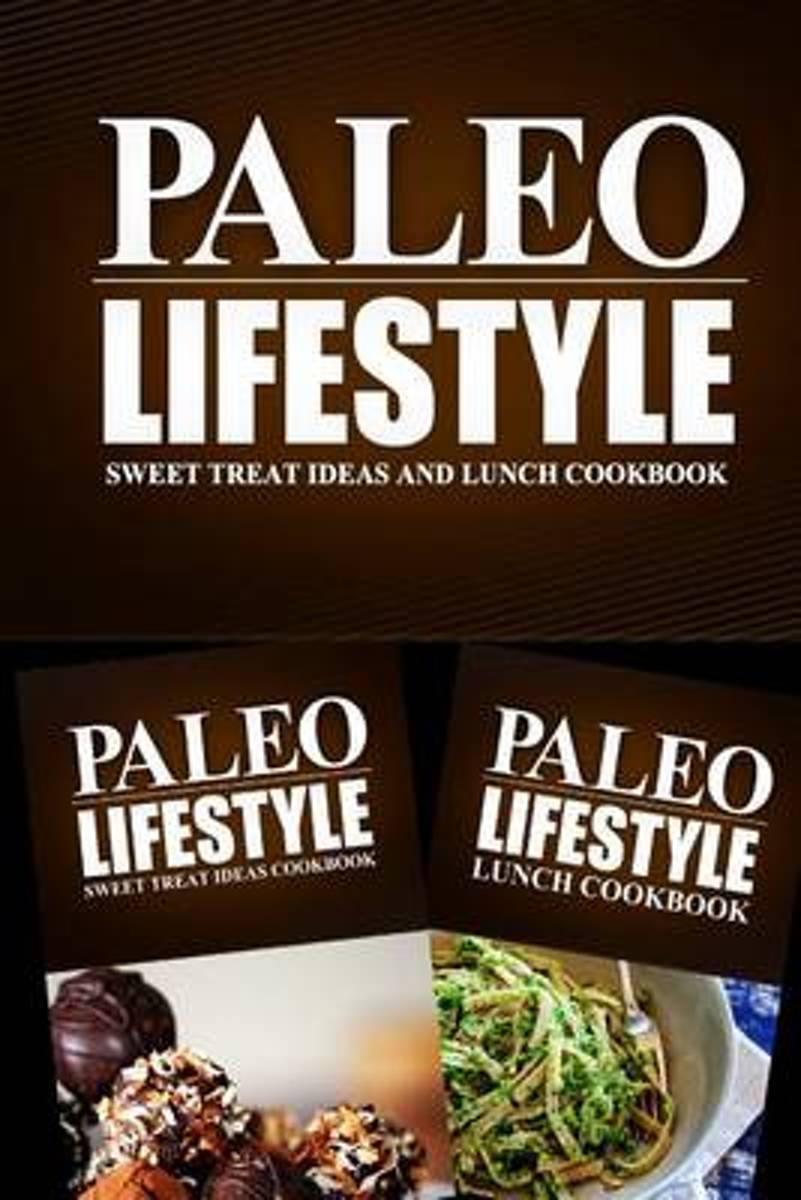 Paleo Lifestyle - Sweet Treat Ideas and Lunch Cookbook