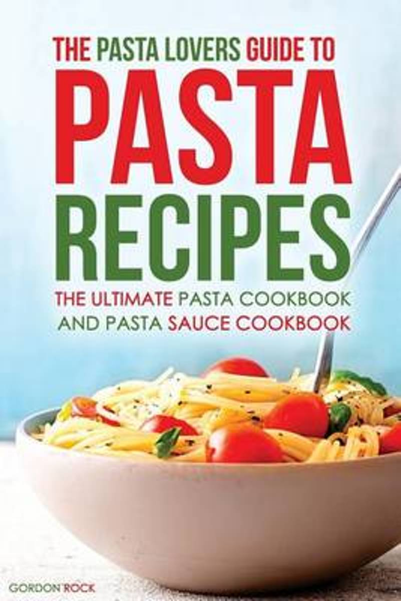 The Pasta Lovers Guide to Pasta Recipes