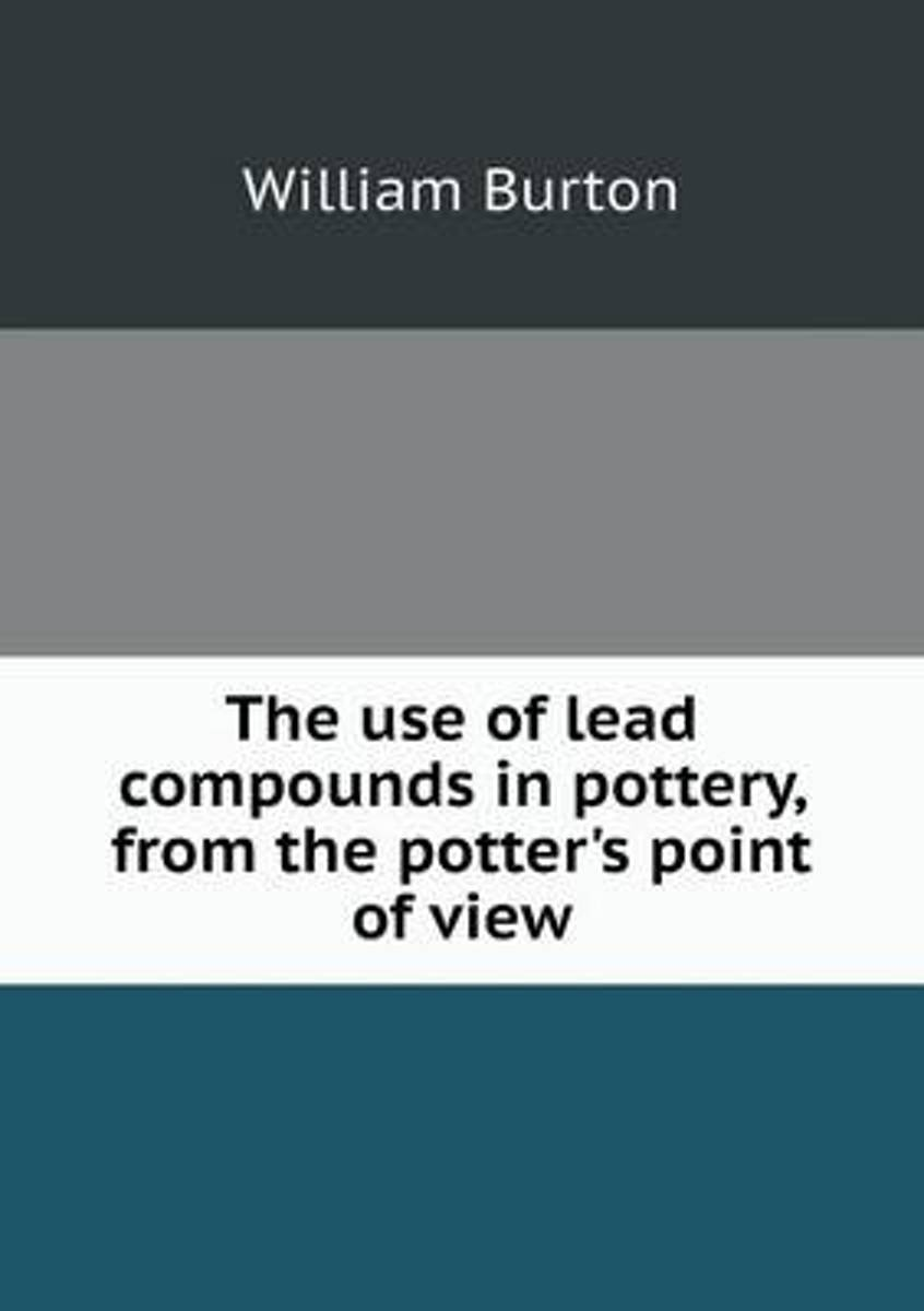 The Use of Lead Compounds in Pottery, from the Potter's Point of View