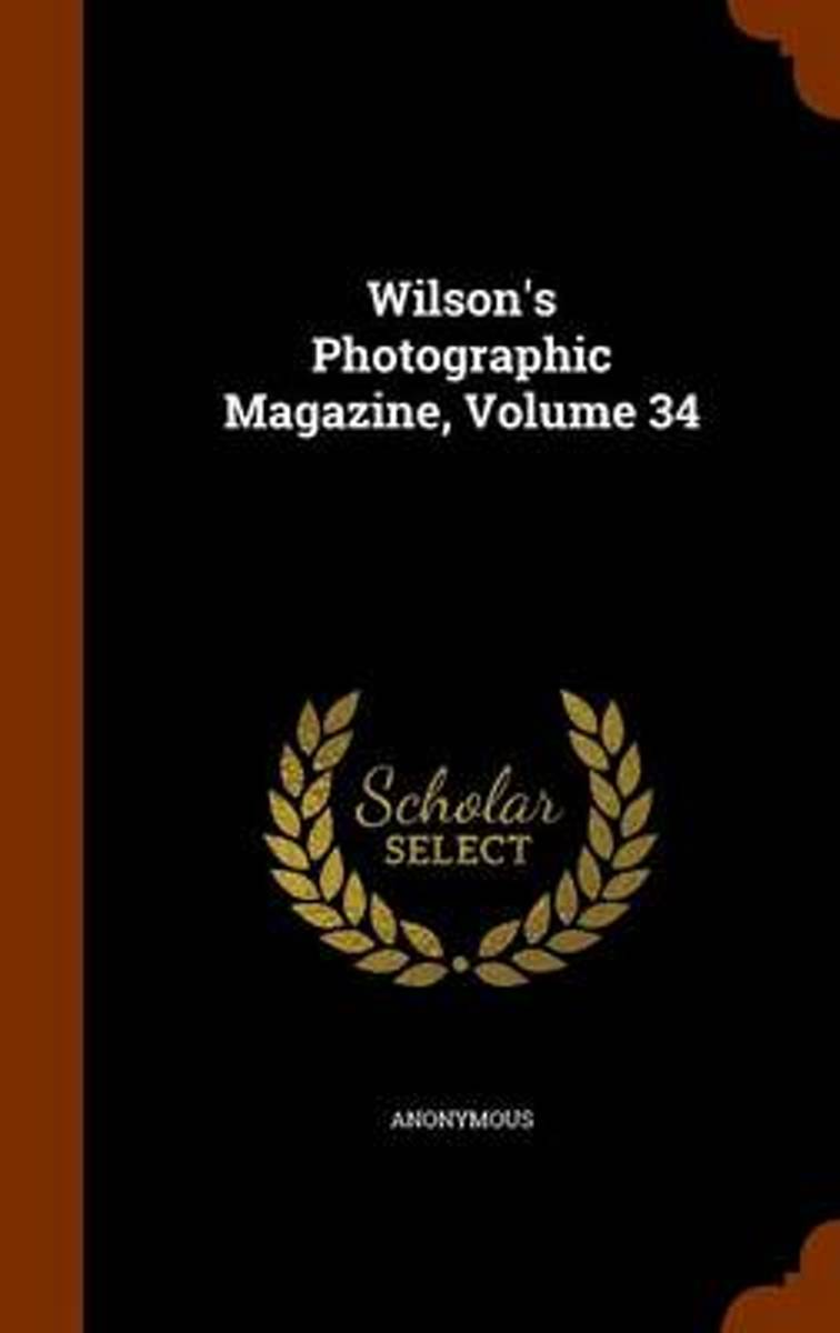 Wilson's Photographic Magazine, Volume 34