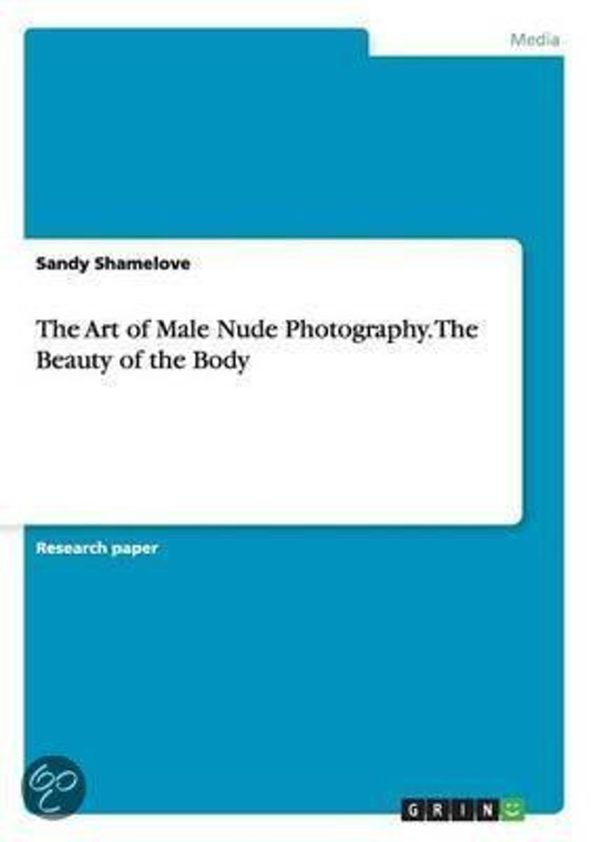 The Art of Male Nude Photography. the Beauty of the Body
