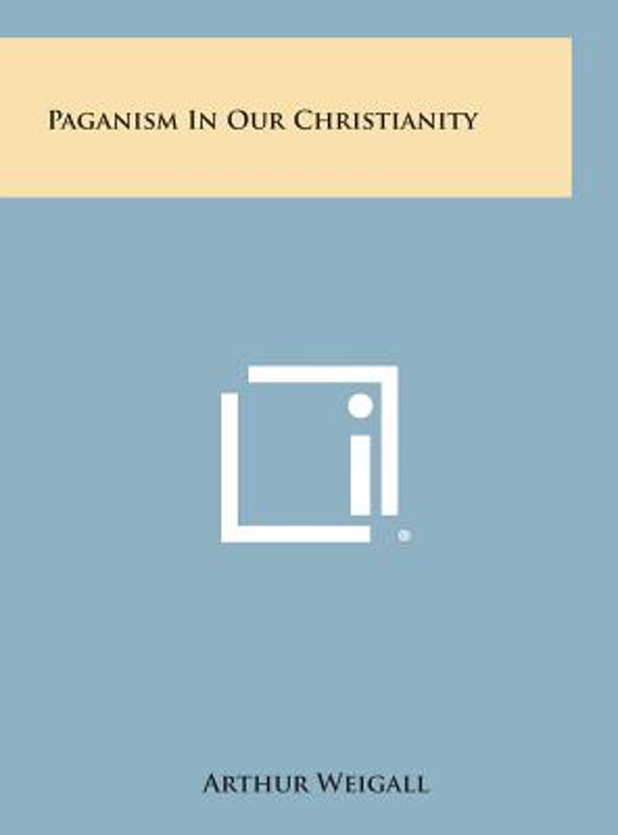 Paganism in Our Christianity