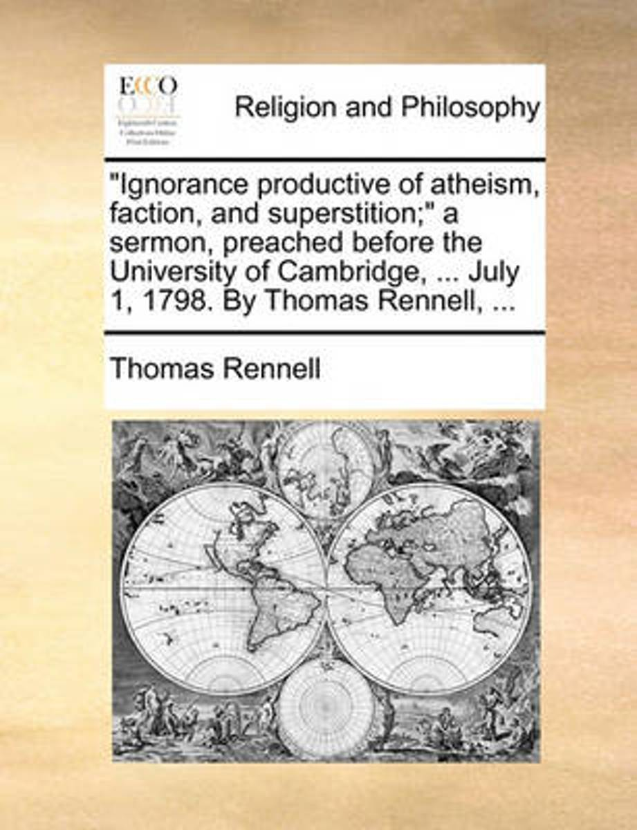 Ignorance Productive of Atheism, Faction, and Superstition; A Sermon, Preached Before the University of Cambridge, ... July 1, 1798. by Thomas Rennell,