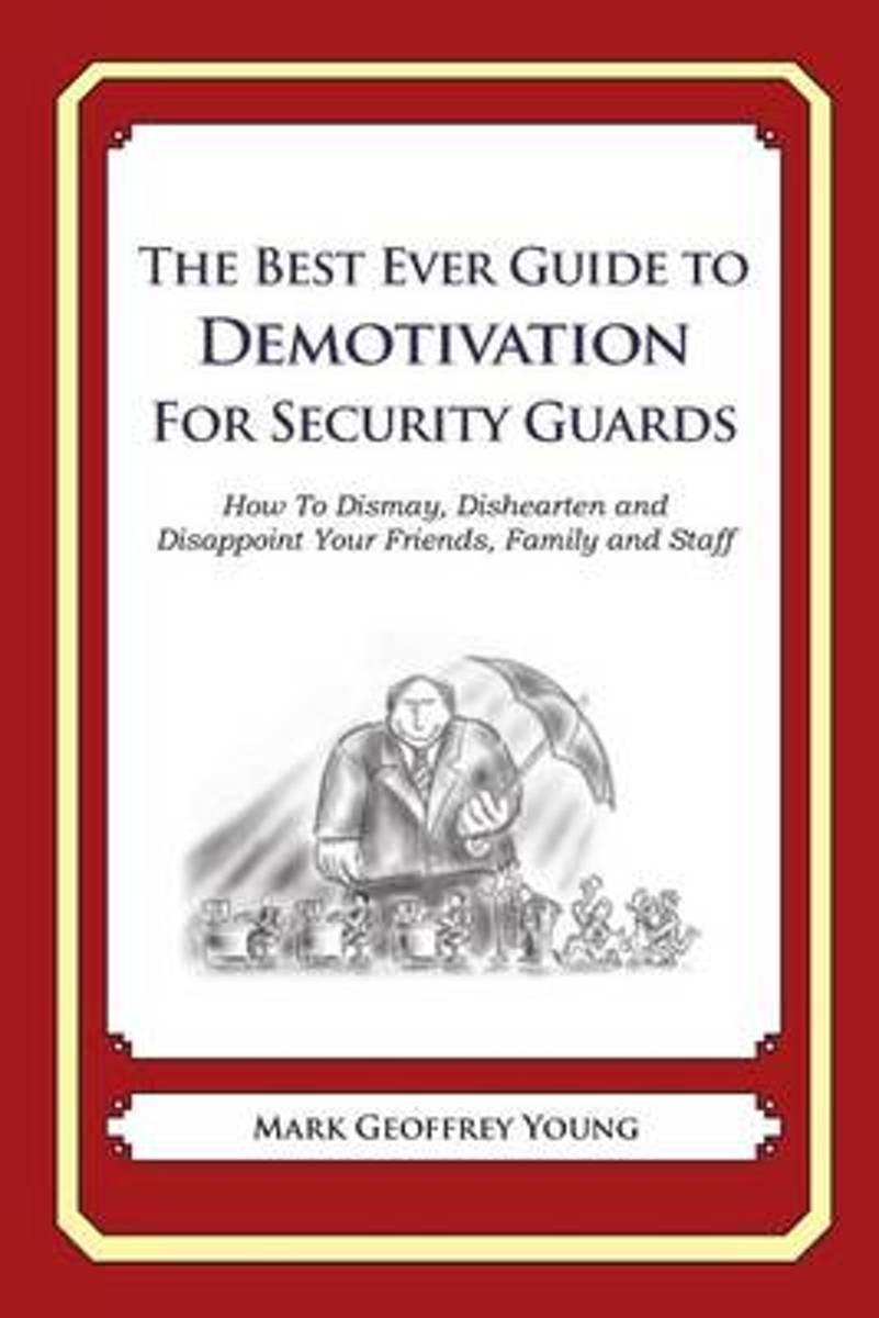 The Best Ever Guide to Demotivation for Security Guards