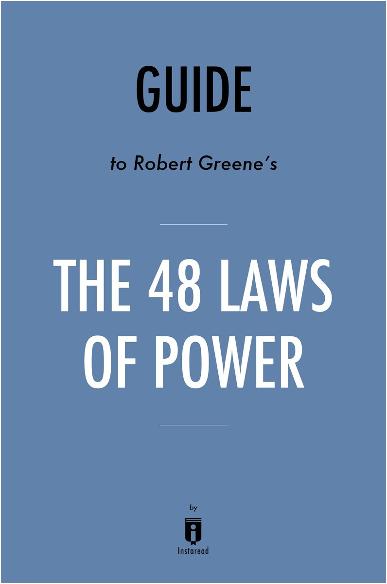 Guide to Robert Greene's The 48 Laws of Power by Instaread