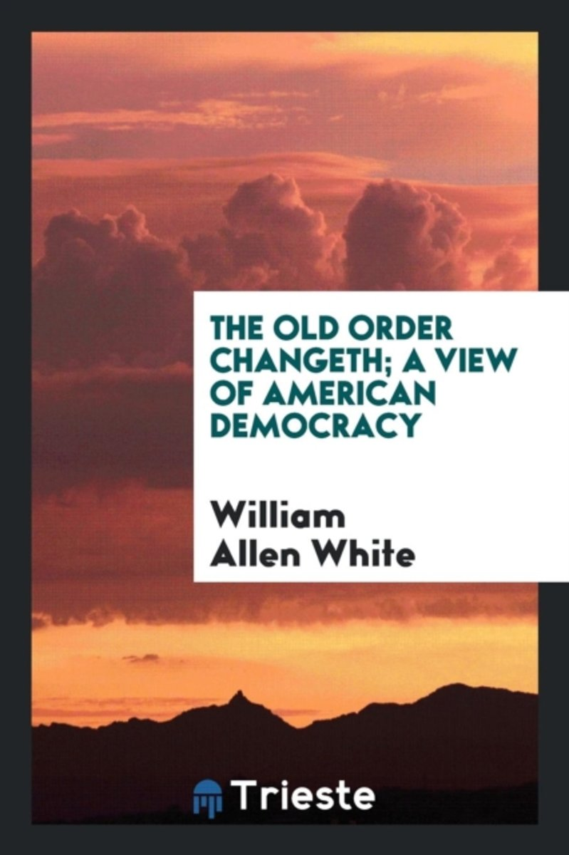 The Old Order Changeth; A View of American Democracy