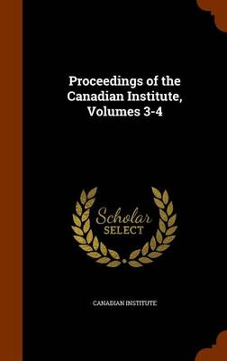 Proceedings of the Canadian Institute, Volumes 3-4