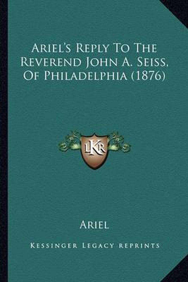 Ariel's Reply to the Reverend John A. Seiss, of Philadelphia (1876)