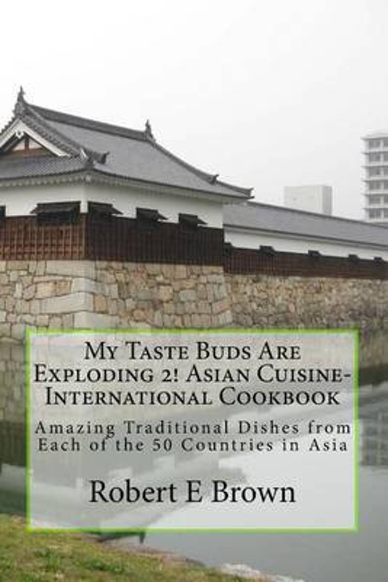 My Taste Buds Are Exploding 2! Asian Cuisine-International Cookbook