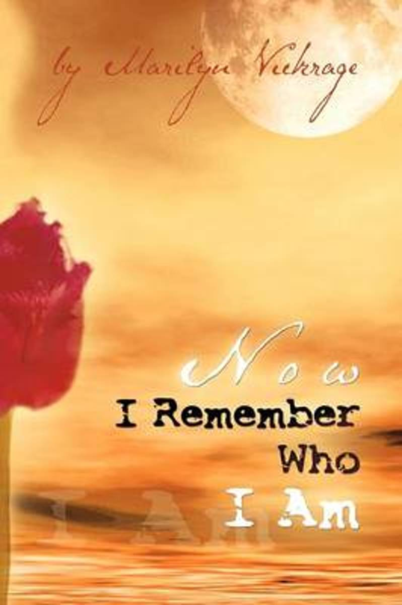 Now I Remember Who I Am