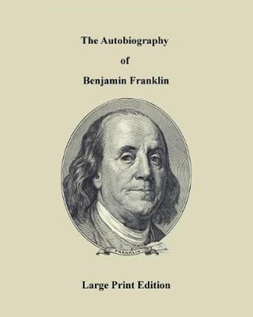 The Autobiography of Benjamin Franklin - Large Print Edition