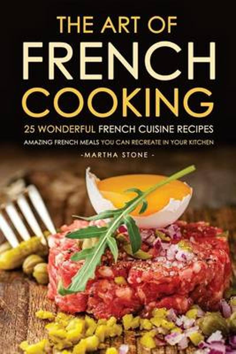 The Art of French Cooking - 25 Wonderful French Cuisine Recipes