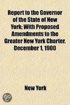 Report To The Governor Of The State Of New York; With Proposed Amendments To The Greater New York Charter. December 1, 1900