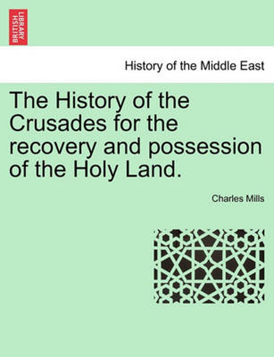 The History of the Crusades for the Recovery and Possession of the Holy Land. Vol. II, the Fourth Edition