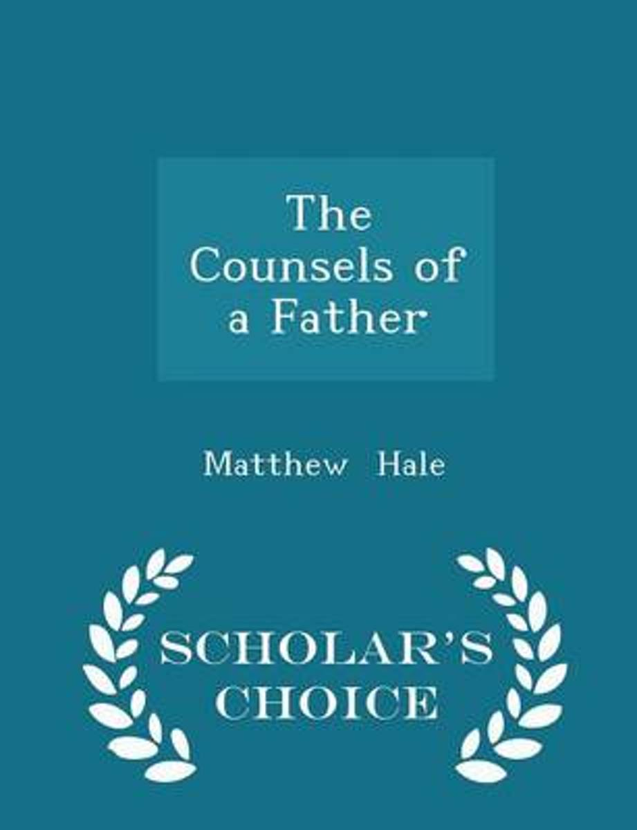 The Counsels of a Father - Scholar's Choice Edition