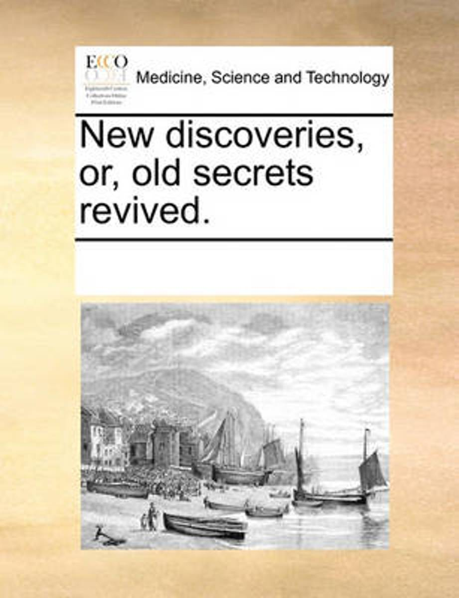 New Discoveries, Or, Old Secrets Revived