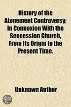 History Of The Atonement Controversy; In Connexion With The Seccession Church, From Its Origin To The Present Time.