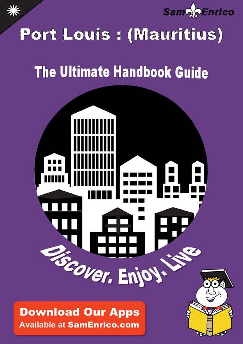 Ultimate Handbook Guide to Port Louis : (Mauritius) Travel Guide