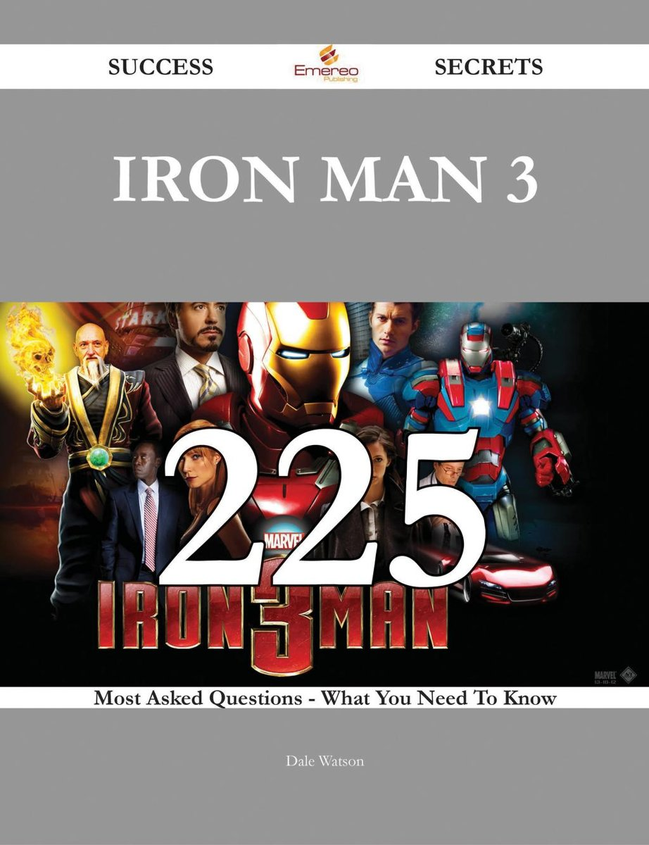 Iron Man 3 225 Success Secrets - 225 Most Asked Questions On Iron Man 3 - What You Need To Know