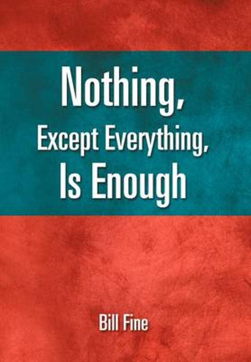 Nothing, Except Everything, Is Enough